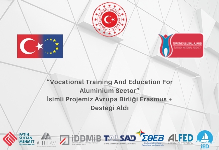 """Vocational Training And Education For Aluminium Sector"" İsimli Proje Erasmus + Desteği Aldı"